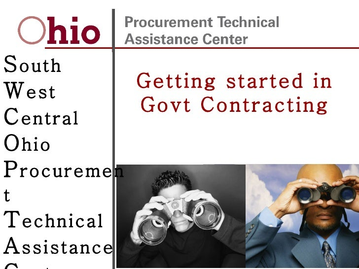 09/26/09 S outh W est C entral O hio P rocurement   T echnical A ssistance   C enters Getting started in Govt Contracting