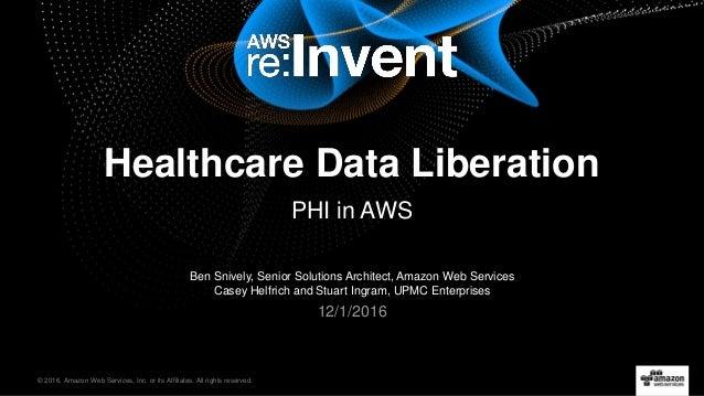 AWS re:Invent 2016: Case Study: Data-Heavy Healthcare