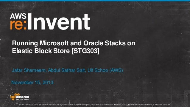 Running Microsoft and Oracle Stacks on Elastic Block Store [STG303] Jafar Shameem, Abdul Sathar Sait, Ulf Schoo (AWS) Nove...