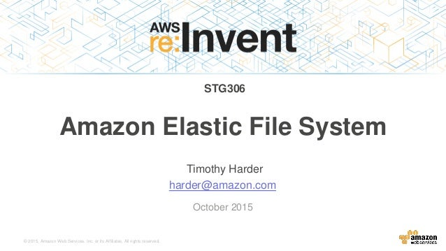 © 2015, Amazon Web Services, Inc. or its Affiliates. All rights reserved. Timothy Harder harder@amazon.com October 2015 Am...
