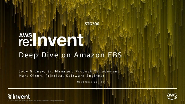 © 2017, Amazon Web Services, Inc. or its Affiliates. All rights reserved. Deep Dive on Amazon EBS J o d y G i b n e y , S ...