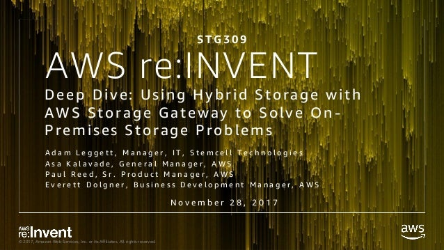 © 2017, Amazon Web Services, Inc. or its Affiliates. All rights reserved. AWS re:INVENT Deep Dive: Using Hybrid Storage wi...