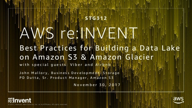 © 2017, Amazon Web Services, Inc. or its Affiliates. All rights reserved. AWS re:INVENT Best Practices for Building a Data...