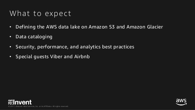 © 2017, Amazon Web Services, Inc. or its Affiliates. All rights reserved. What to expect • Defining the AWS data lake on A...