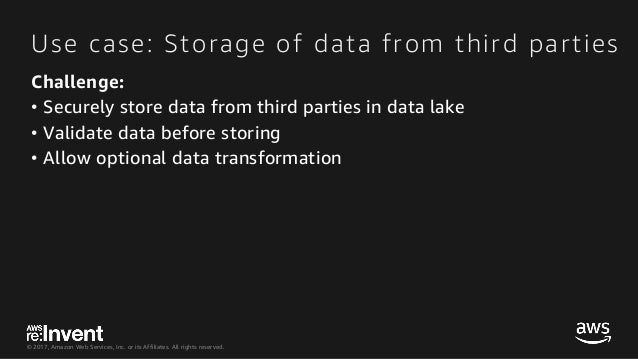 © 2017, Amazon Web Services, Inc. or its Affiliates. All rights reserved. Use case: Storage of data from third parties Cha...