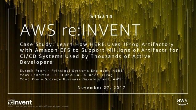 STG314-Case Study Learn How HERE Uses JFrog Artifactory w Amazon EFS …