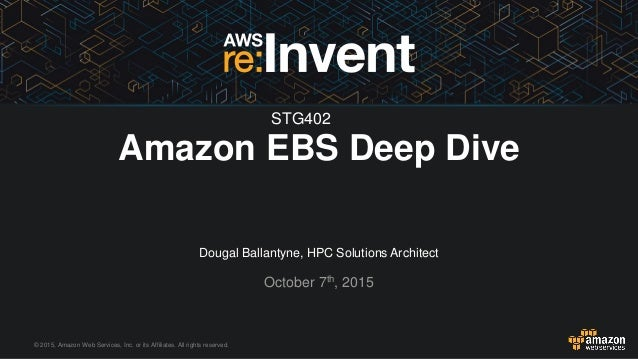 © 2015, Amazon Web Services, Inc. or its Affiliates. All rights reserved. Dougal Ballantyne, HPC Solutions Architect Octob...