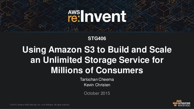 © 2015, Amazon Web Services, Inc. or its Affiliates. All rights reserved. Using Amazon S3 to Build and Scale an Unlimited ...