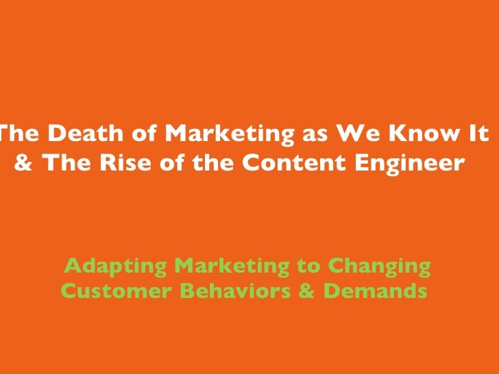 Adapting Marketing to Changing Customer Behaviors & Demands The Death of Marketing as We Know It & The Rise of the C...