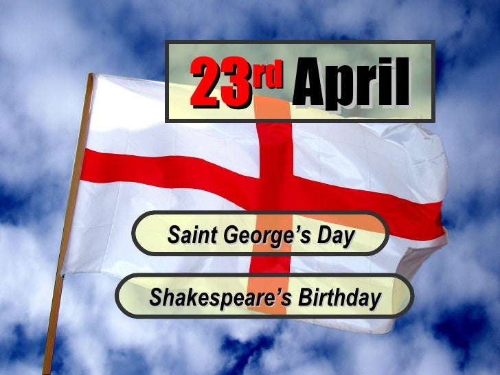 23 April         rd Saint George's DayShakespeare's Birthday