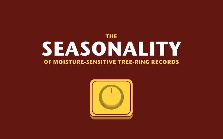THESEASONALITYOF MOISTURE-SENSITIVE TREE-RING RECORDS