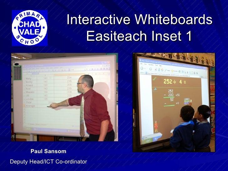 Interactive Whiteboards Easiteach Inset 1 Paul Sansom Deputy Head/ICT Co-ordinator