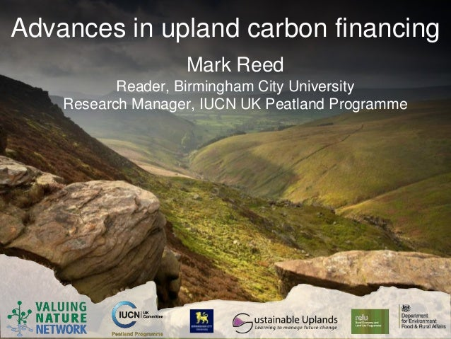 Advances in upland carbon financing                   Mark Reed           Reader, Birmingham City University    Research M...