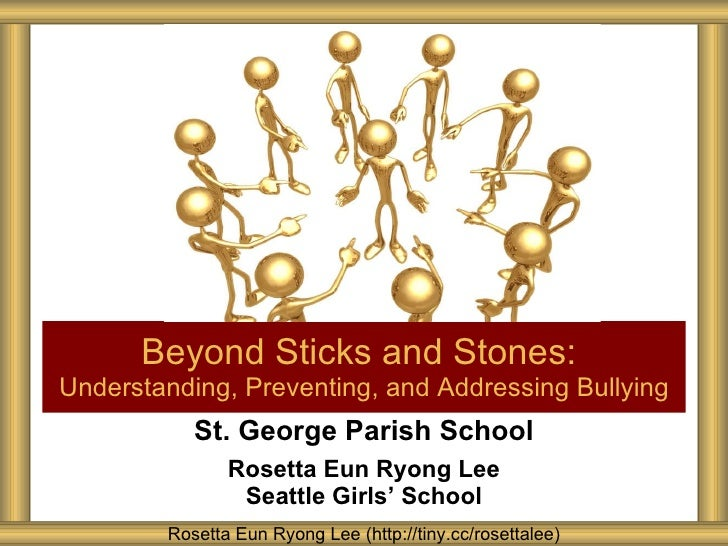 St. George Parish School Rosetta Eun Ryong Lee Seattle Girls ' School Beyond Sticks and Stones:  Understanding, Preventing...