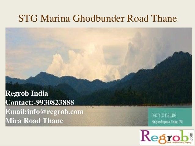 STG Marina Ghodbunder Road Thane Regrob India Contact:-9930823888 Email:info@regrob.com Mira Road Thane