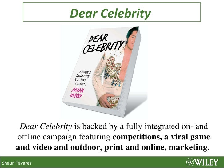 Dear Celebrity  Shaun Tavares Dear Celebrity  is backed by a fully integrated on- and offline campaign featuring  competit...