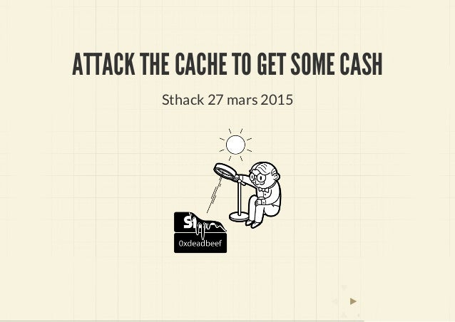 ATTACK THE CACHE TO GET SOME CASH Sthack 27 mars 2015 0