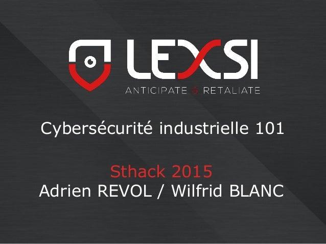 Cybersécurité industrielle 101 Sthack 2015 Adrien REVOL / Wilfrid BLANC