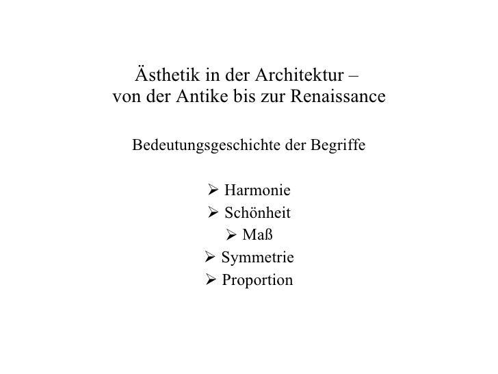 Ästhetik  in der Architektur –  von der Antike bis zur Renaissance <ul><li>Bedeutungsgeschichte der Begriffe </li></ul><ul...