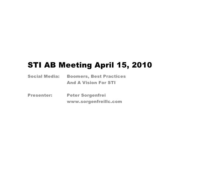 STI AB Meeting April 15, 2010 Social Media:   Boomers, Best Practices                 And A Vision For STI  Presenter:    ...