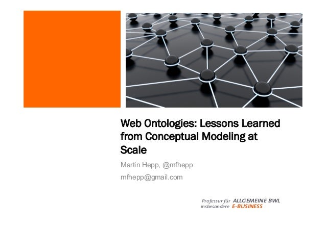 Professur für ALLGEMEINE BWL insbesondere E-BUSINESS Web Ontologies: Lessons Learned from Conceptual Modeling at Scale Mar...