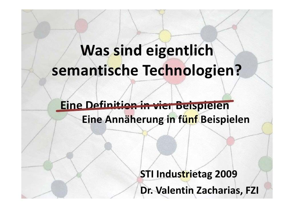 Wassindeigentlich               g semantischeTechnologien?   EineDefinitioninvierBeispielen  Eine Definition in vi...