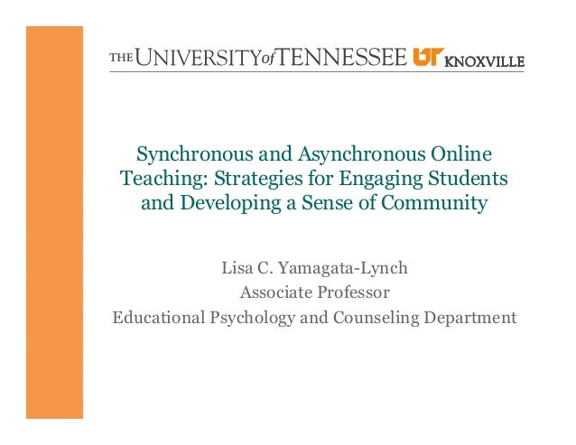 Synchronous and Asynchronous Online Teaching: Strategies for Engaging Students and Developing a Sense of Community Lisa C....