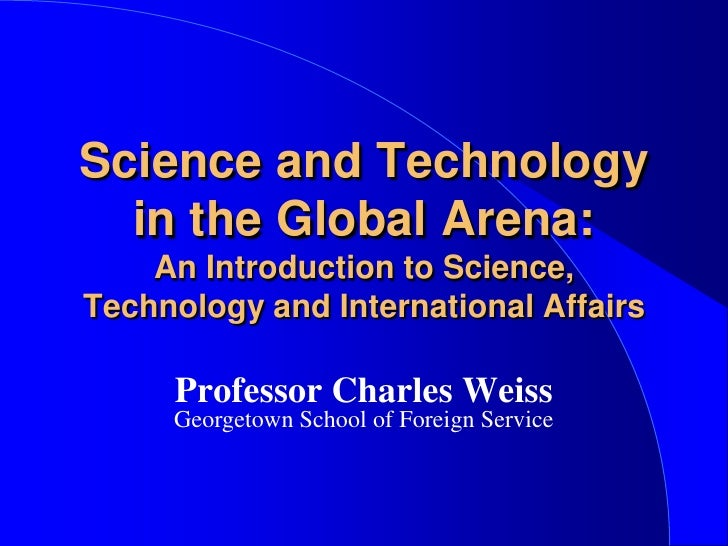 Science and Technology in the Global Arena: An Introduction to Science, Technology and International Affairs<br />Professo...