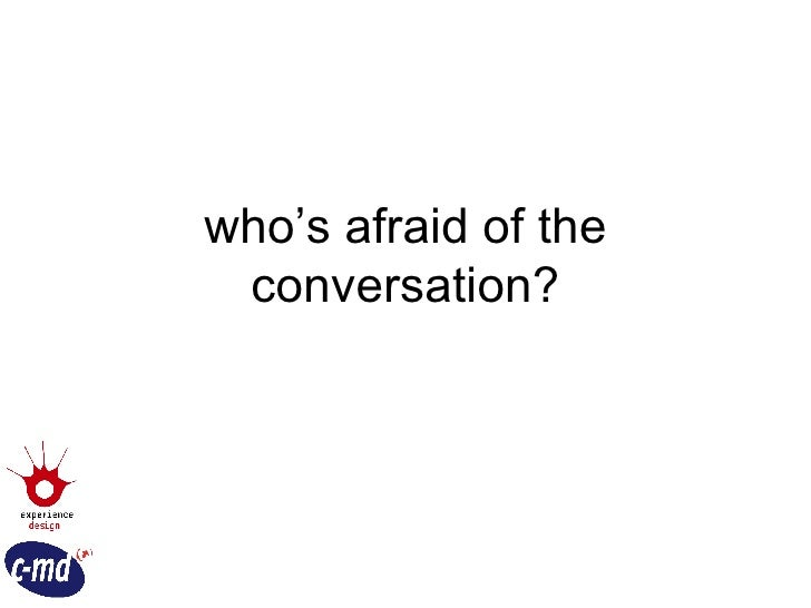 who's afraid of the conversation?