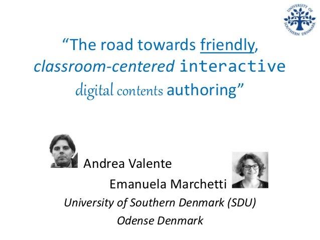 """The road towards friendly, classroom-centered interactive digital contents authoring"" Andrea Valente Emanuela Marchetti U..."