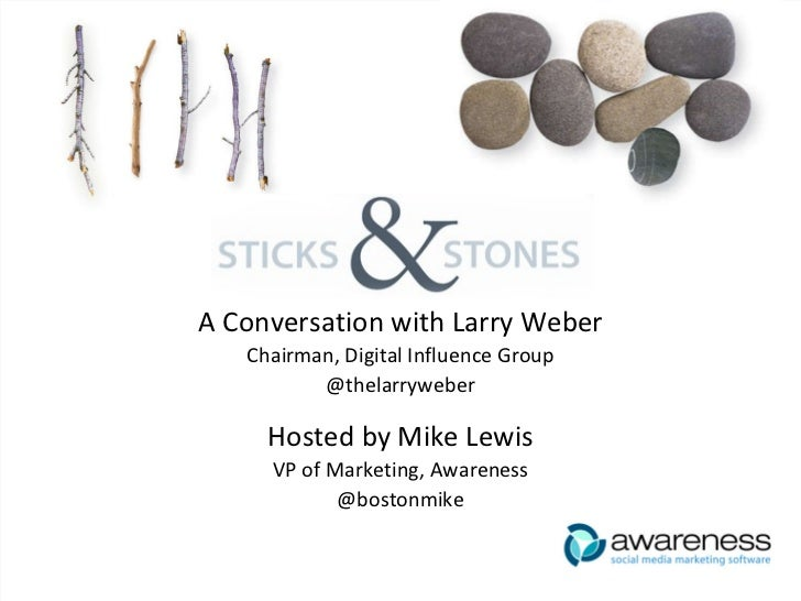 A Conversation with Larry Weber Chairman, Digital Influence Group @thelarryweber Hosted by Mike Lewis VP of Marketing, Awa...