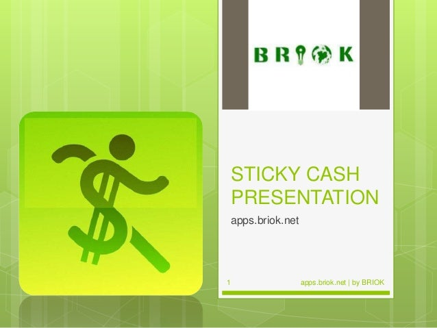 STICKY CASH PRESENTATION apps.briok.net apps.briok.net | by BRIOK1