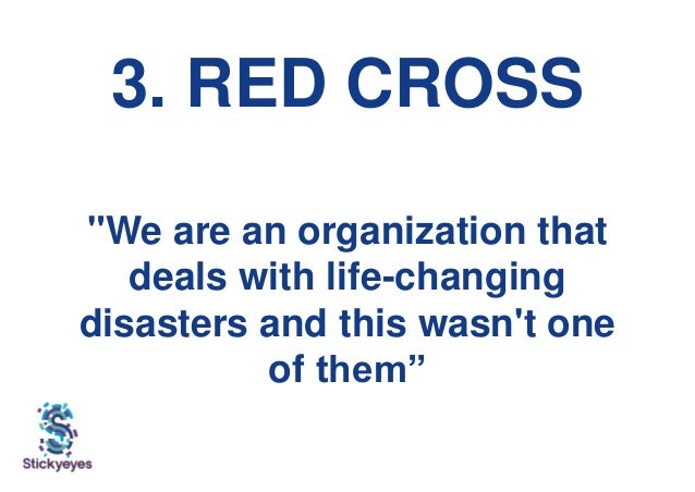 """3. RED CROSS """"We are an organization that deals with life-changing disasters and this wasn't one of them"""""""