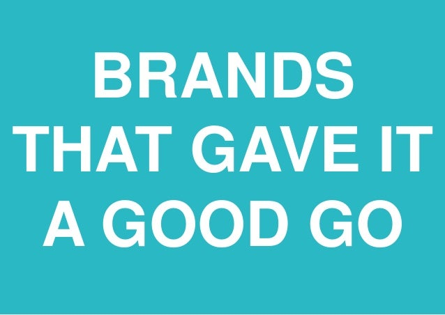 BRANDS THAT GAVE IT A GOOD GO