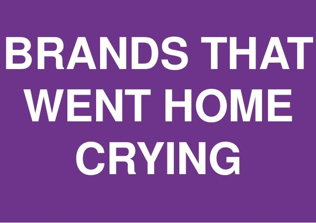 BRANDS THAT WENT HOME CRYING