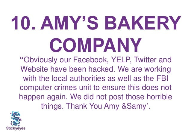 """10. AMY'S BAKERY COMPANY """"Obviously our Facebook, YELP, Twitter and Website have been hacked. We are working with the loca..."""