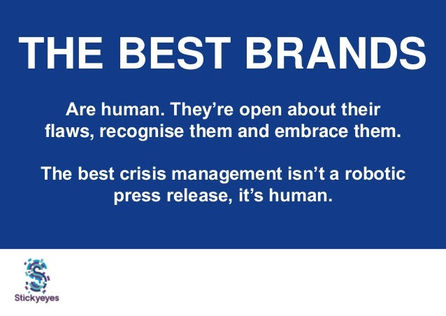 THE BEST BRANDS Are human. They're open about their flaws, recognise them and embrace them. The best crisis management isn...
