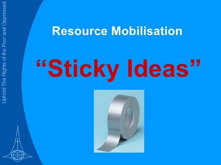 "<ul><ul><li>Resource Mobilisation </li></ul></ul>"" Sticky Ideas"""