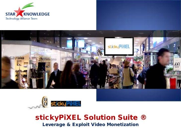 stickyPiXEL Solution Suite ®  Leverage & Exploit Video Monetization