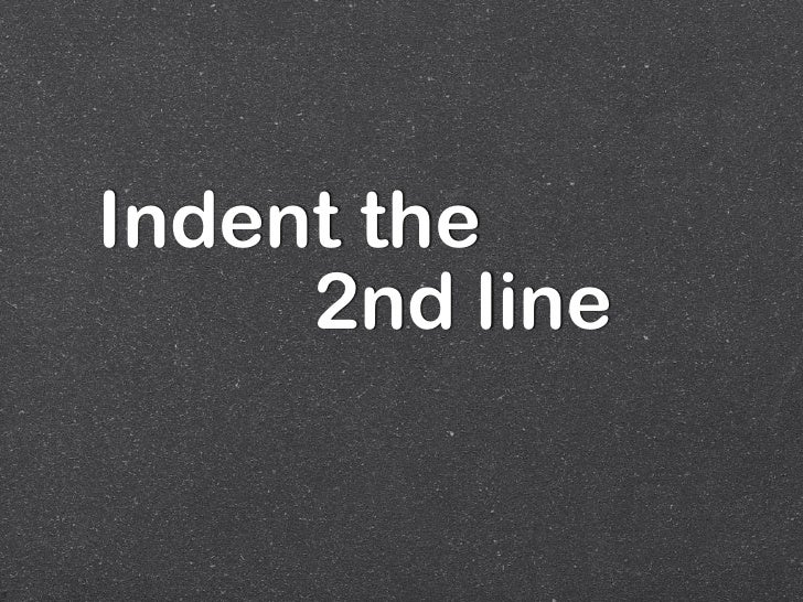 Indent the     2nd line
