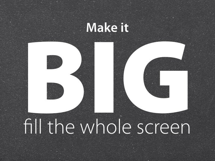 Make itBIGfill the whole screen