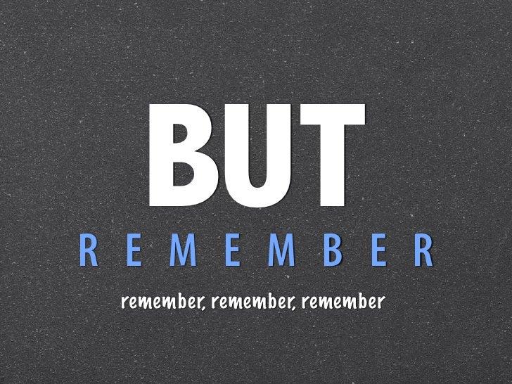 BUTR E M E M B E R remember, remember, remember
