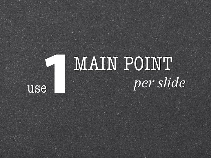 1use      MAIN POINT            per slide