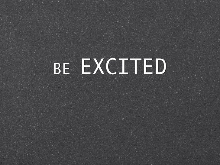 BE   EXCITED