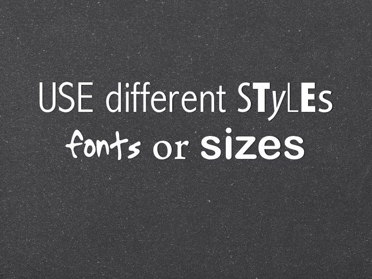 USE different STyLEs fonts or sizes
