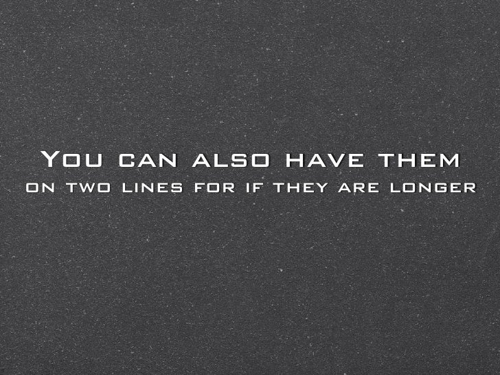 You can also have themon two lines for if they are longer
