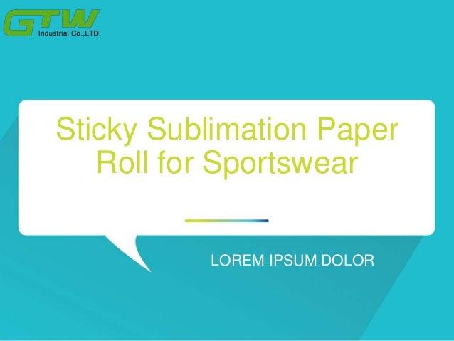 Sticky Sublimation Paper Roll for Sportswear LOREM IPSUM DOLOR