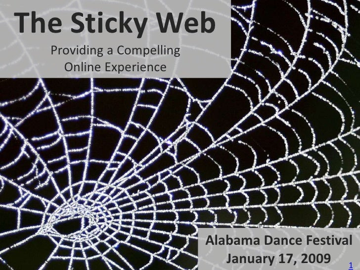 The Sticky WebProviding a CompellingOnline Experience<br />Alabama Dance Festival<br />January 17, 2009<br />1<br />