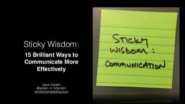 Sticky Wisdom: 15 Brilliant Ways to Communicate More Effectively