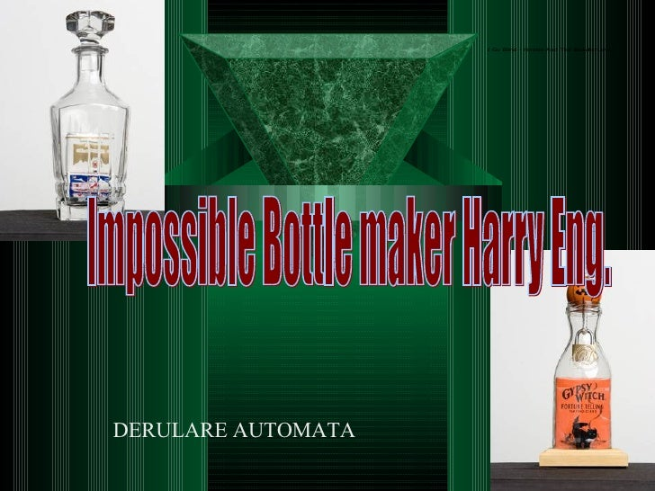 Impossible Bottle maker Harry Eng.  DERULARE AUTOMATA